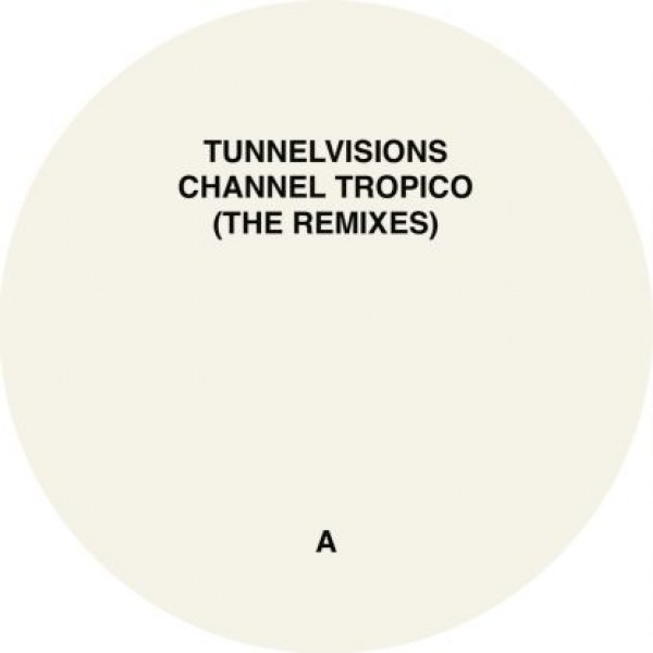 """Tunnelvisions - """"Channel Tropico (the Remixes)"""" 