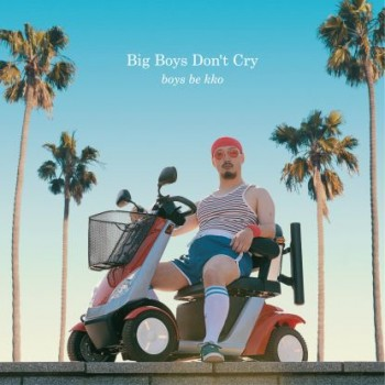 "Boys Be Kko — ""Big Boys Don't Cry"""
