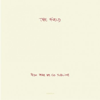 """The Field - """"From Here We Go Sublime"""""""